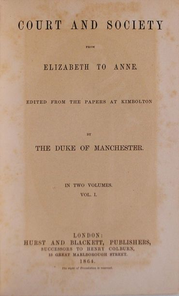 DUKE OF MANCHESTER. Court and society from Elisabeth to Anne. London, Hurst and …