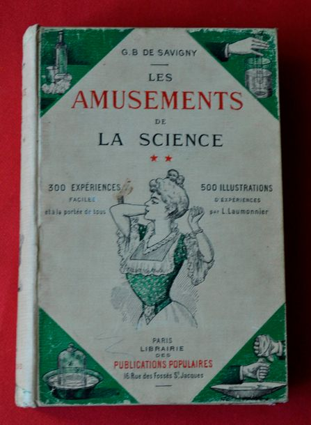 G.B. DE SAVIGNY. Les Amusements de la Science. Paris 1907. Illustrations de LAUMONNIER.…