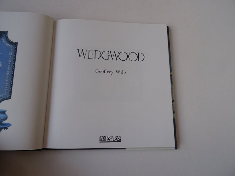 « Wedgwood », Geofrey Wills ; Ed. Editions Atlas, 1991, 128 p. (jaquette présent…