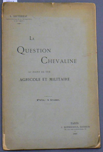 SAUTEREAU (Antoine) La question chevaline au point de vue agricole et militaire…